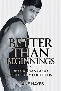 Better Than Beginnings: A Better Than Good Short Story Collection