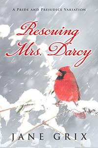 Rescuing Mrs. Darcy: A Pride and Prejudice Variation