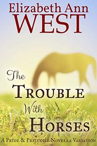 The Trouble With Horses: A Pride & Prejudice Variation Novella