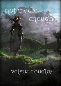 Not Magic Enough: The Coming Storm series Book 3