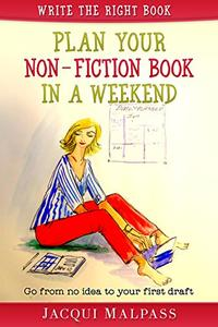 Plan your non-fiction book in a weekend: Write the write book: From no idea to first draft