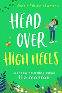 Head Over High Heels: A Romantic Comedy