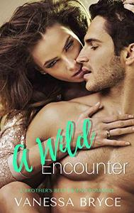 A Wild Encounter: A Brother's Best Friend Second Chance Romance