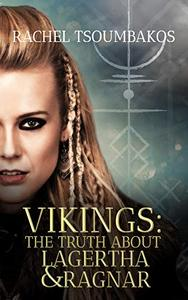 Vikings: The Truth About Lagertha And Ragnar: A retelling of the ninth book of the Gesta Danorum