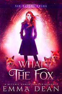 What the Fox: A Reverse Harem Shifter Romance