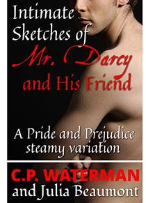 Intimate Sketches of Mr Darcy... and His Friend: A Pride and Prejudice steamy variation