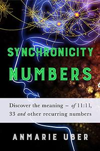 Synchronicity Numbers: Discover the meaning of 11:11, 33 and other recurring numbers.