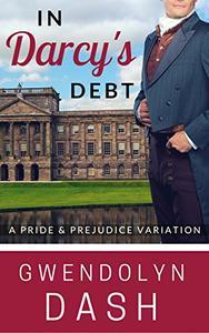 In Darcy's Debt: A Pride & Prejudice Variation