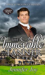 The Immovable Mr. Tanner: A Pride & Prejudice Variation