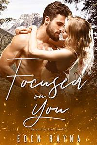 Focused on You: A Small Town Contemporary Romance
