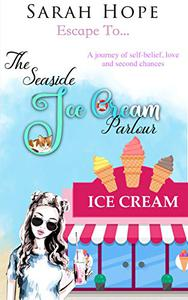 Escape To...The Seaside Ice Cream Parlour: A journey of self-belief, love and second chances.