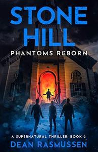 Stone Hill: Phantoms Reborn: A Supernatural Thriller Series Book 2