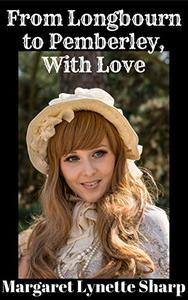 From Longbourn to Pemberley, With Love: Longbourn Stories 1 to 19