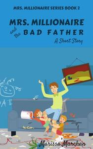 Mrs. Millionaire and the Bad Father: A Short Story Book 2