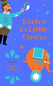 DOCTOR DOLITTLE'S CIRCUS: Children's Classic with Illustrations