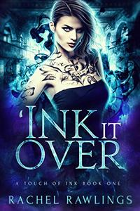 'Ink It Over: A Touch Of Ink Novel