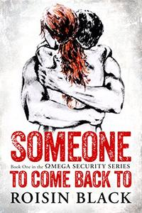 Someone To Come Back To: Book One In The Omega Security Series Navy SEAL Military Romance