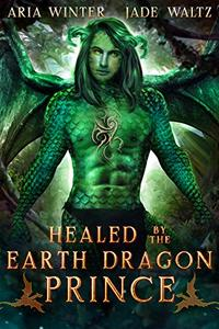 Healed by the Earth Dragon Prince: Dragon Shifter Romance