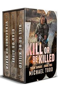 Team Savage Complete Series Boxed Set: Includes: Kill Or Be Killed, Dead Or Alive, and Vengeance Or Death