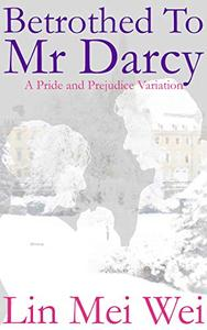 Betrothed to Mr Darcy: A Pride and Prejudice Variation Romance
