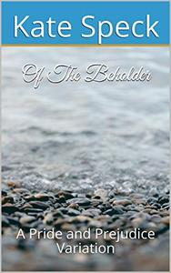 Of The Beholder: A Pride and Prejudice Variation
