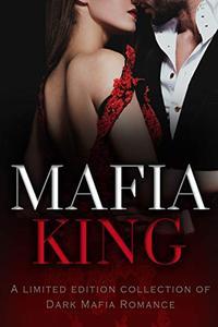 Mafia King: A Limited Edition Collection of Dark Mafia Romance