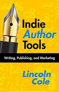 Indie Author Tools: Writing, Publishing, and Marketing