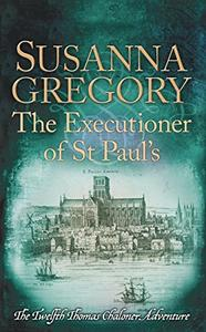 The Executioner of St Paul's: The Twelfth Thomas Chaloner Adventure