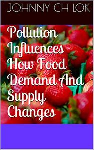Pollution Influences How Food Demand And Supply Changes