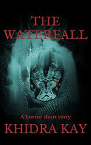 The Waterfall: A horror short story