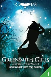 Greensmith Girls: A Supernatural Witch Cozy Mystery