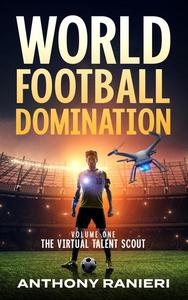 World Football Domination:The Virtual Talent Scout
