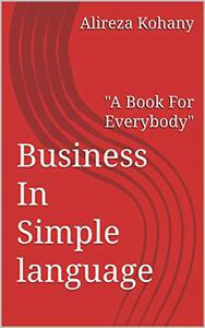 """Business In Simple language: """"A Book For Everybody"""""""