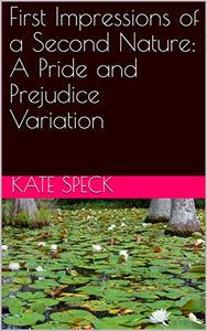 First Impressions of a Second Nature: A Pride and Prejudice Variation