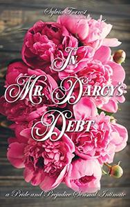 In Mr. Darcy's Debt: A Pride and Prejudice Sensual Intimate