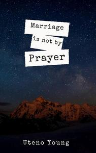 Marriage is not by Prayer