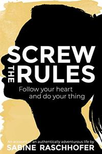 Screw the Rules: Follow your heart and do your thing
