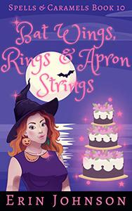 Bat Wings, Rings & Apron Strings: A Cozy Witch Mystery