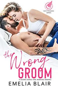 The Wrong Groom: A Second Chance Fake Marriage Romance