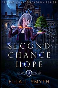 Second Chance Hope: a paranormal reverse harem academy adventure