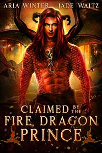 Claimed by the Fire Dragon Prince: Dragon Shifter Romance