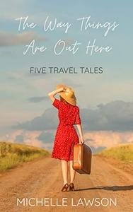 The Way Things Are Out Here: Five Travel Tales