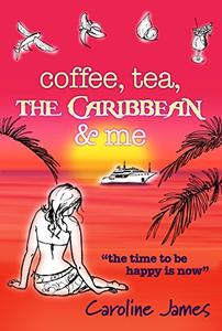 Coffee Tea The Caribbean & Me: A heart-warming feel-good read of friendship and love