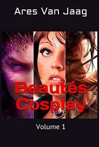 Beautés Cosplay: Volume 1