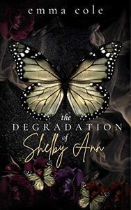 The Degradation of Shelby Ann: A Dark Noir Romance