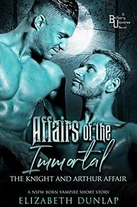 Affairs of the Immortal: The Knight and Arthur Affair: A NSFW Born Vampire Short Story