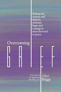 Overcoming Grief: Release the despair and distress, embrace hope and courage to move forward in peace.