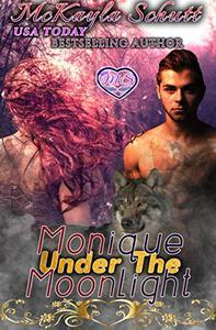 Monique Under The Moonlight: Shifter Romance, Alpha Romance, Paranormal Romance, Werewolf Romance