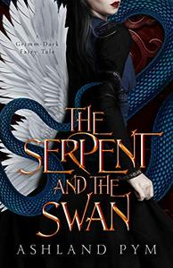 The Serpent and the Swan: A Grimm-Dark Fairy Tale