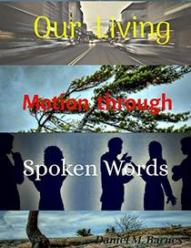 Our Living Motion Through Spoken Words